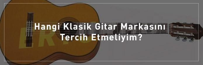 Hangi-Klasik-Gitar-Markasını-Tercih-Etmeliyim