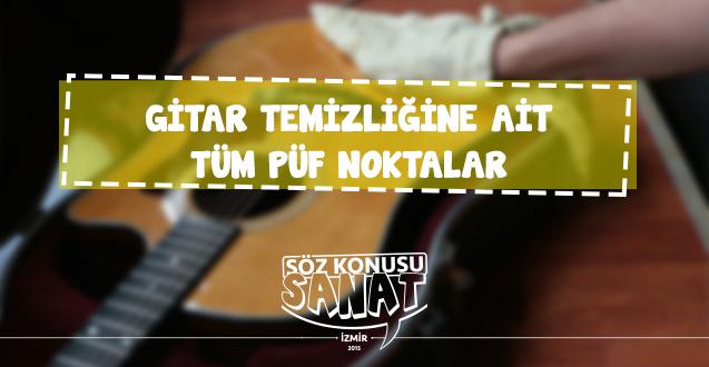 gitar kursu İzmir Hatay gitar temizliği nasıl yapılır